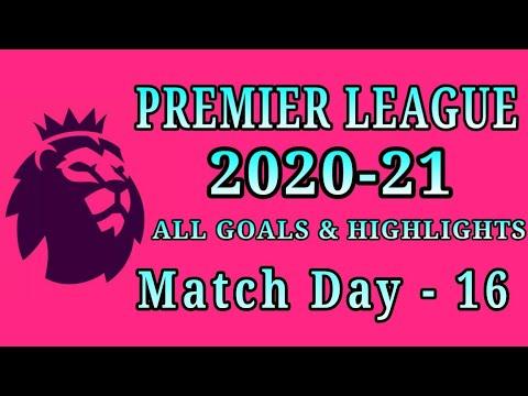 Download Premier League Matchday 16 All Goals & Results, EPL MatchDay 16 All Goals, Result & Standing 2020-21