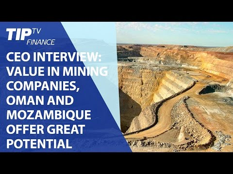 CEO Interview: Value in mining companies, Oman and Mozambique offer great potential