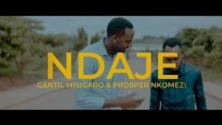 Gentil Misigaro ft Prosper Nkomezi - NDAJE (Official Video)