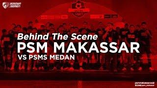 Behind The Scene - PSM MAKASSAR vs PSMS Medan