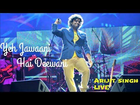 Yeh jawani hai deewani | Arijit Singh Live