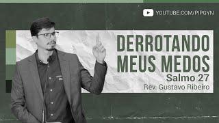 Derrotando Meus Medos - Salmo 27 | Rev. Gustavo Ribeiro