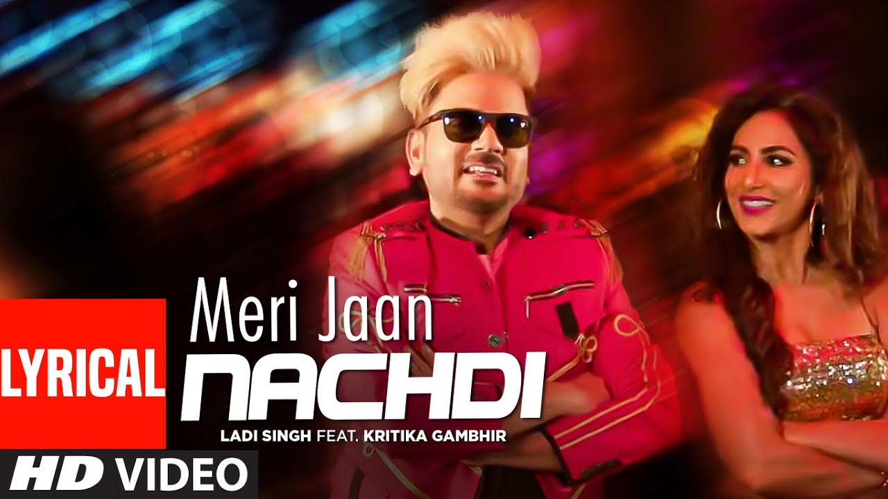 Ladi Singh: Meri Jaan Nachdi | Lyrical Song | Desi Routz | Maninder Kailey | Latest Punjabi Songs