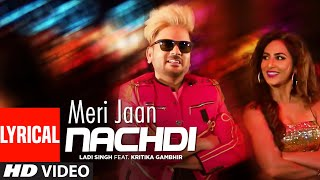 Ladi Singh: Meri Jaan Nachdi | Lyrical Song | Desi Routz | Maninder Kailey | Latest Punjabi Songs