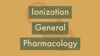 Ionization | General pharmacology