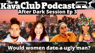 After Dark Session Ep 3: Would women date a ugly man?
