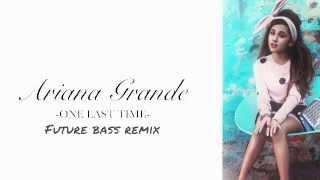 [FUTURE BASS] Ariana Grande - One Last Time