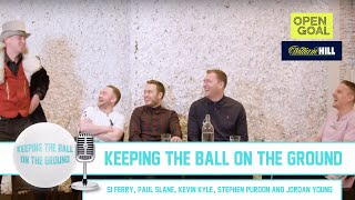 Keeping the Ball on the Ground | Si Ferry, Stephen Purdon, Jordan Young, Paul Slane & Kevin Kyle