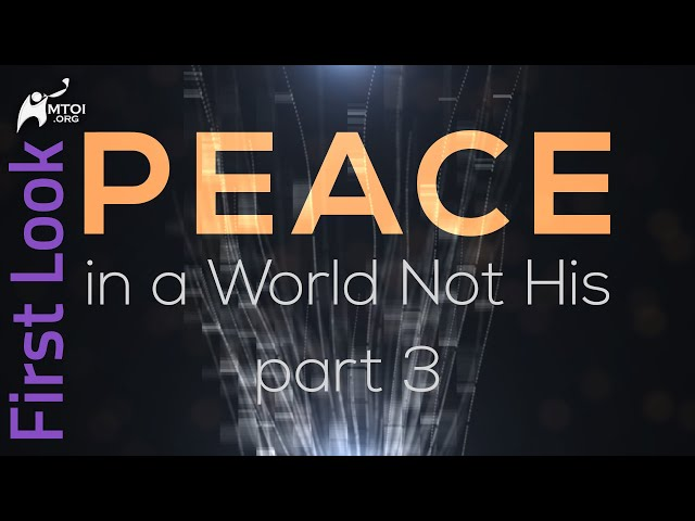 First Look - Peace in a World Not His - Part 3