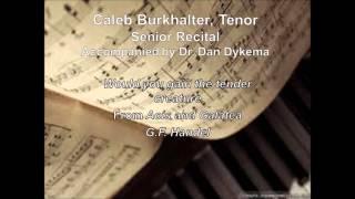 Caleb Burkhalter Senior Recital - Would you gain the tender creature
