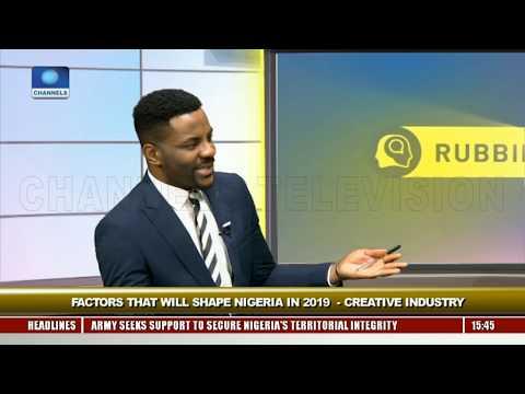 Factors That Will Shape Nigeria In 2019 - Creative Industry Pt.2 |Rubbin Minds|