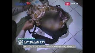 Seorang Bayi Ditemukan di Dalam Tas Dalam Keadaan Tidak Bernyawa - BIS 07/06