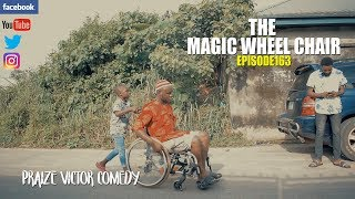 THE MAGIC WHEEL CHAIR episode 163  PRAIZE VICTOR COMEDY