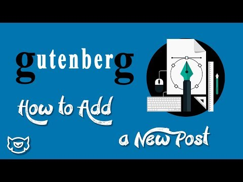 Gutenberg Tutorial: How to Add a New Post, 2018