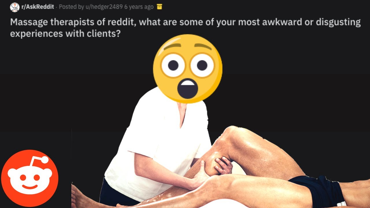 MASSAGE THERAPISTS of Reddit, What are the most AWKWARD or Disgusting  moments? - r/AskReddit