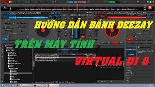 [Hướng Dẫn Cơ Bản] - Đánh DJ Trên Máy Tính VirtualDJ 8   ĐẠT 09 ✔