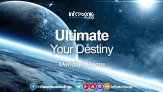 Ultimate - Your Destiny (Meridian Remix) [Infrasonic Pure] OUT NOW!