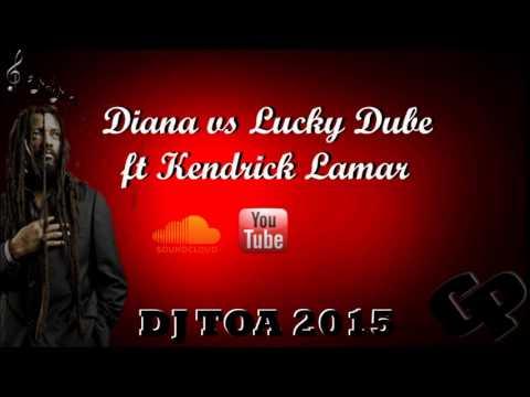 dj toa 2015 - Diana vs Lucky Dube ft Kendrick Lamar