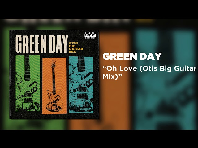 Green Day - Oh Love (Otis Big Guitar Mix) [Official Audio]