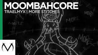 [Moombahcore] - TRAELMYX - More Stitches