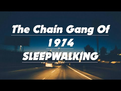 The Chain Gang Of 1974 - Sleepwalking (Lyrics)