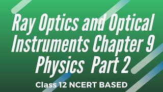 Ray Optics and Optical Instruments Chapter  Physics Class 12 Part 2