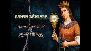 """SANTA BÁRBARA: """"EU TENHO DEUS E DEUS ME TEM"""""""
