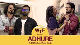 Dice Media | What The Folks Season 2 | Adhure (Official Music Video) | By Sid Paul and Aasa Singh