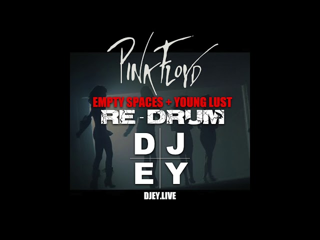Pink Floyd   Empty Spaces + Young Lust RE DRUM  BY DJ EY