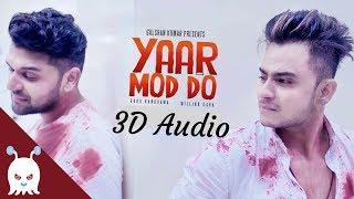 Yaar Mod Do | Guru Randhawa | 3D Audio | Surround Sound | Use Headphones 👾
