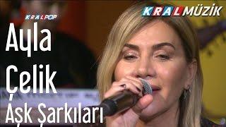 Ayla Çelik - Aşk Şarkıları (Kral Pop Akustik)