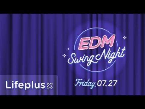 [Lifeplus X] EDM Swing Night