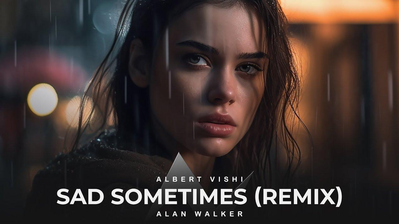Alan Walker ft. Huang Xiaoyun - Sad Sometimes (Albert Vishi Remix)