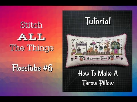 Flosstube #6 - FFO Tutorial: How To Make A Throw Pillow