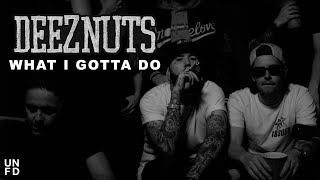 Смотреть клип Deez Nuts - What I Gotta Do
