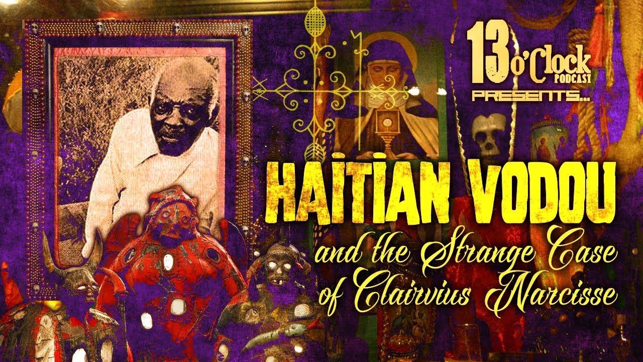 Episode 51 - Haitian Voodoo, Zombies & the Case of Clairvius Narcisse
