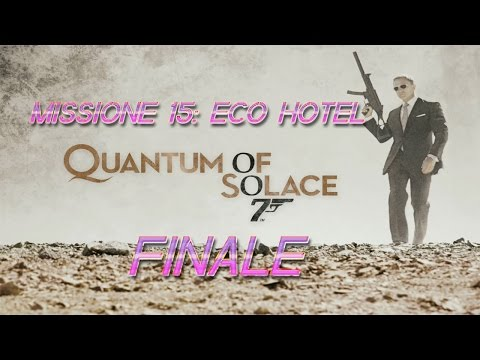007 Quantum of Solace - Missione 15 : Eco Hotel (FINALE)