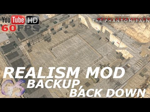 REALISM MOD - BACKUP, BACK DOWN I METAL GEAR SOLID V: THE PHANTOM PAIN