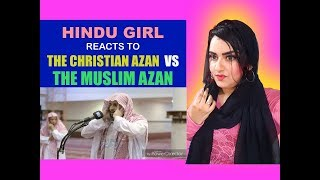 Hindu Girl Reacts To THE CHRISTIAN AZAN OR THE MUSLIM AZAN | Reaction |