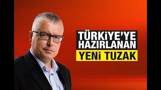 Serdar Turgut : Türkiye'ye hazırlanan yeni tuzak