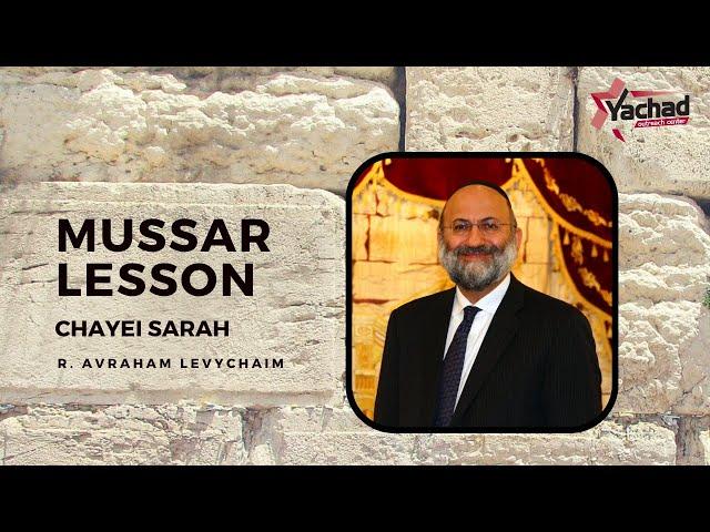 Short Mussar Lesson - Chayei Sarah - R. Avraham Levychaim