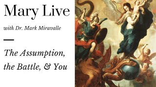 Mary Live with Dr. Mark Miravalle - The Assumption, the Battle, and You