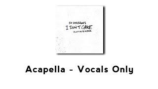 Ed Sheeran, Justin Bieber - I Don't Care (Acapella - Vocals Only)