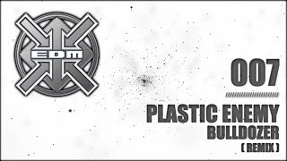 Plastic Enemy - Bulldozer (Remix)