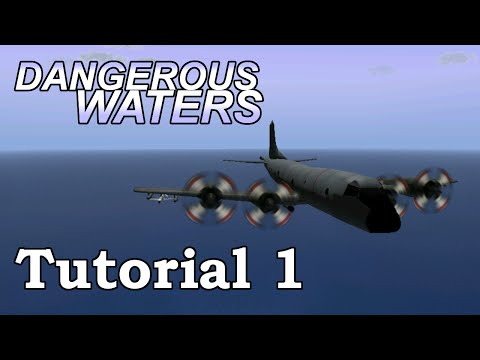 Dangerous Waters P-3 Orion Tutorial 1: An Introduction