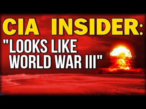"CIA INSIDER: ""LOOKS LIKE WORLD WAR III"""
