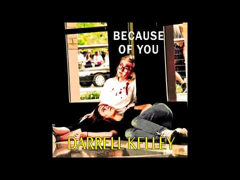Darrell Kelley - Because Of You