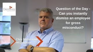 Can you instantly dismiss an employee for gross misconduct?