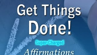 Repeat youtube video Get Things Done Quickly - Stop Procrastinating - Super-Charged Affirmations