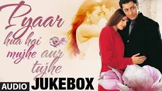 "Pyaar Hua Hai Mujhe Aur Tujhe ""Bollywood Romantic Songs"" Jukebox 